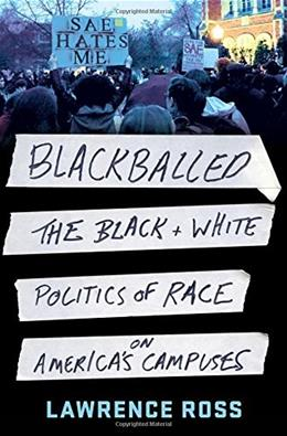 Blackballed: The Black and White Politics of Race on Americas Campuses 9781250079114