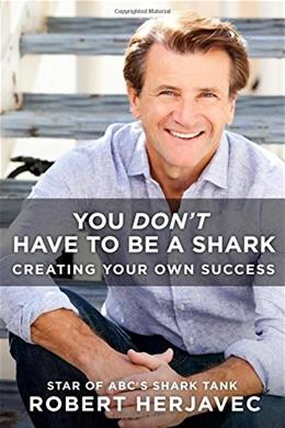 You Dont Have to Be a Shark: Creating Your Own Success 9781250092236
