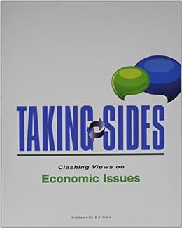 Taking Sides: Clashing Views on Economic Issues, by McGraw Hill Education, 16th Edition 9781259170997