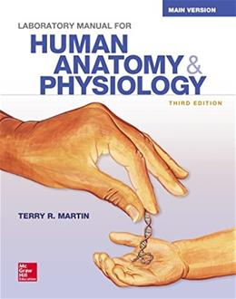 Human Anatomy and Physiology Main Version, by Martin, 3rd Edition, Lab Manual 9781259298653