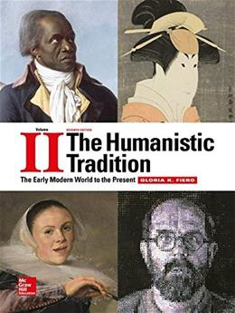 The Humanistic Tradition Volume 2: The Early Modern World to the Present 7 9781259351686