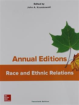 Annual Editions: Race and Ethnic Relations, by Kromkowski, 20th Edition 9781259395734