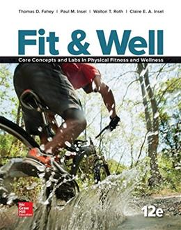 Fit and Well: Core Concepts and Labs in Physical Fitness and Wellness, by Fahey, 12th Edition 9781259406829