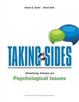 Taking Sides: Clashing Views on Psychological Issues, by Gantt, 19th Expanded Edition 9781259431616