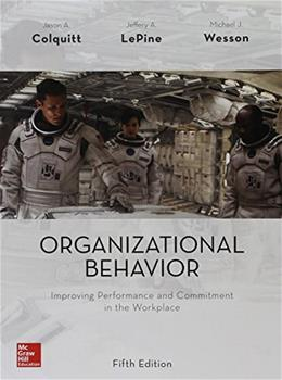 Organizational Behavior: Improving Performance and Commitment in the Workplace, by Colquitt, 5th Edition 9781259545092