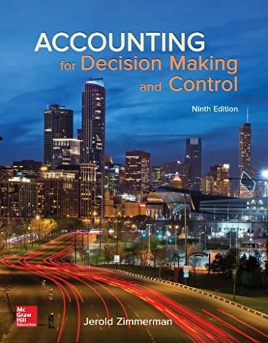 Accounting for Decision Making and Control, by Zimmerman, 9th Edition 9781259564550