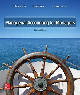 Managerial Accounting for Managers, by Noreen, 4th Edition 9781259578540
