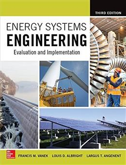 Energy Systems Engineering: Evaluation and Implementation, by Vanek, 3rd Edition 9781259585098