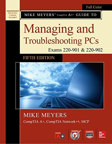 CompTIA A+ Guide to Managing and Troubleshooting PCs, by Meyers, 5th Edition 5 w/CD 9781259589546