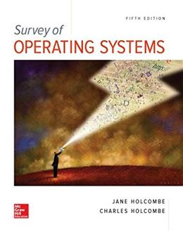 Survey of Operating Systems, by Holcombe, 5th Edition 9781259618635