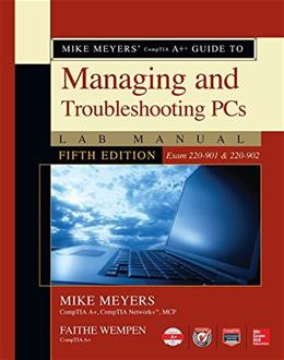 Mike Meyers CompTIA A+ Guide to Managing and Troubleshooting PCs Lab Manual, Fifth Edition (Exams 220-901 & 220-902) 5 9781259643446