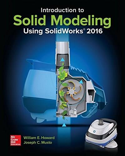 Introduction to Solid Modeling Using SolidWorks 2016 12 9781259696565