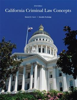 California Criminal Law Concepts 2014, by Hunt, 14th Edition 9781269655538