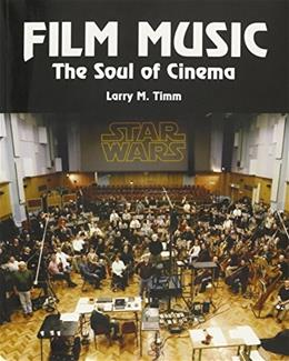 Film Music: The Soul of Cinema 3rd Edition By Larry M. Timm 9781269897853