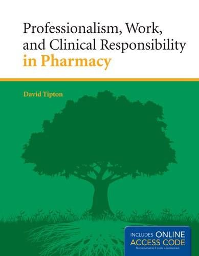 Professionalism, Work, and Clinical Responsibility in Pharmacy, by Tipton PKG 9781284022063