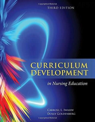 Curriculum Development In Nursing Education, by Iwasiw, 3rd Edition 9781284026269