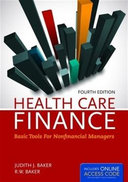 Health Care Finance: Basic Tools for Nonfinancial Managers, by Baker, 4th Edition 4 PKG 9781284029864