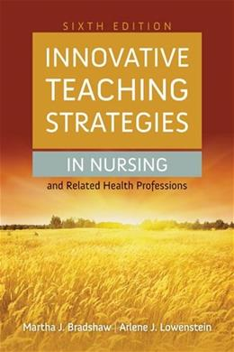 Innovative Teaching Strategies In Nursing And Related Health Professions (Bradshaw, Innovative Teaching Strategies in Nursing and Related Health Professions) 6 9781284030990