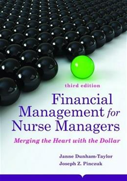 Financial Management for Nurse Managers: Merging the Heart with the Dollar, by Dunham-Taylor, 3rd Edition 9781284031034