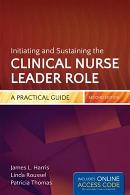 Initiating and Sustaining the Clinical Nurse Leader Role, by Harris, 2nd Edition 2 PKG 9781284032888