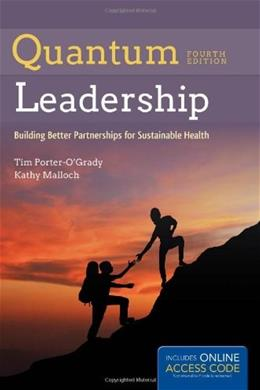 Quantum Leadership:Building Better Partnerships For Sustainable Health, by Porter-OGrady, 4th Edition 4 PKG 9781284034288