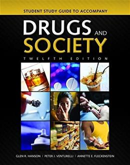 Drugs and Society, by Hanson, 12th Edition, Study Guide 9781284035483