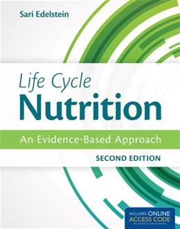 Life Cycle Nutrition: An Evidence Based Approach, by Edelstein, 2nd Edition 2 PKG 9781284036671