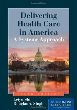 Delivering Health Care in America: A Systems Approach, by Shi, 6th Edition 6 PKG 9781284037753