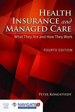 Health Insurance And Managed Care: What They Are and How They Work, by Kongstvedt, 4th Edition 4 PKG 9781284043259