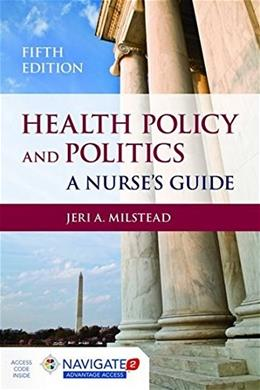 Health Policy and Politics: A Nurses Guide, by Milstead, 5th Edition 5 PKG 9781284048865