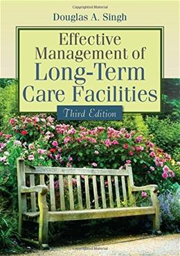 Effective Management Of Long-Term Care Facilities, by Singh 3 PKG 9781284052718