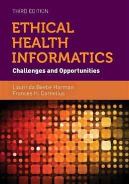 Ethical Health Informatics: Challenges and Opportunities, by Harman, 3rd Edition 9781284053708