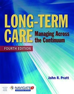 Long Term Care: Managing Across the Continuum, by Pratt, 4th Edition 4 PKG 9781284054590