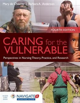 Caring For The Vulnerable: Perspectives in Nursing Theory, Practice and Research, by De Chesnay, 4th Edition 4 PKG 9781284066272