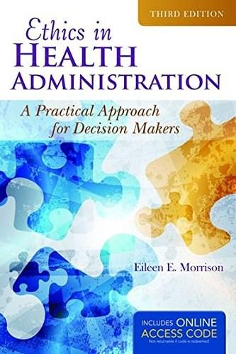 Ethics In Health Administration: A Practical Approach for Decision Makers, by Morrison, 3rd Edition 3 PKG 9781284070651