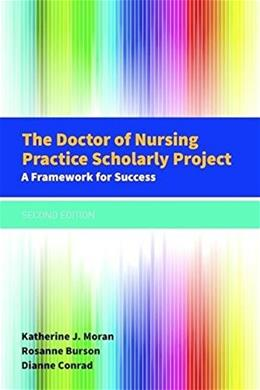 Doctor of Nursing Practice Scholarly Project: A Framework for Success, by Moran, 2nd Edition 9781284079685