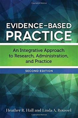 Evidence-Based Practice: An Integrative Approach to Research, Administration, and Practice, by Hall, 2nd Edition 9781284098754