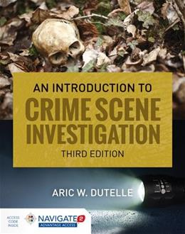 Introduction to Crime Scene Investigation, by Dutelle, 3rd Edition 3 PKG 9781284108149