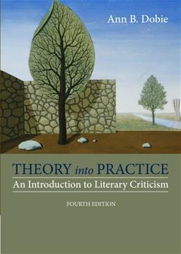 Theory into Practice: An Introduction to Literary Criticism, by Dobie, 4th Edition 9781285052441