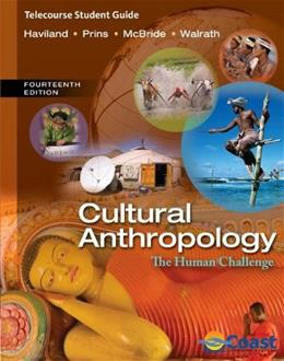 Cultural Anthropology: The Human Challenge, by Haviland, 14th Edition, Telecourse Study Guide 9781285053882