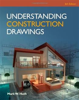 Understanding Construction Drawings, by Huth, 6th Edition 6 PKG 9781285061023