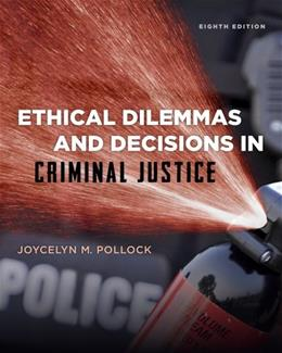 Ethical Dilemmas and Decisions in Criminal Justice (Ethics in Crime and Justice) 8 9781285062662