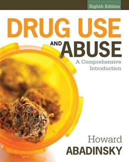 Drug Use and Abuse: A Comprehensive Introduction, by Abadinsky, 8th Edition 9781285070520