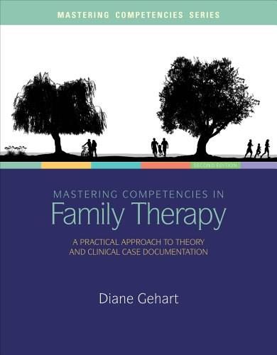 Mastering Competencies in Family Therapy: A Practical Approach to Theory and Clinical Case Documentation 2 9781285075426