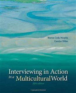 Interviewing in Action in a Multicultural World (Book Only) 5 9781285077147
