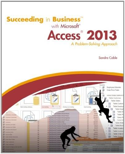 Succeeding in Business with Microsoft Access 2013: A Problem Solving Approach, by Cable 9781285077581
