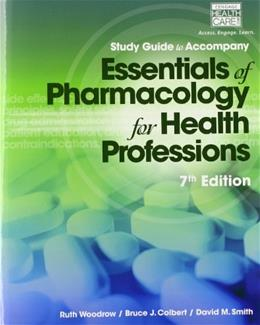 Essentials of Pharmacology for Health Professions, by Woodrow, 7th Edition, Study Guide 9781285077901