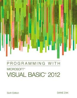 Programming with Microsoft Visual Basic 2012, by Zak, 6th Edition 9781285077925