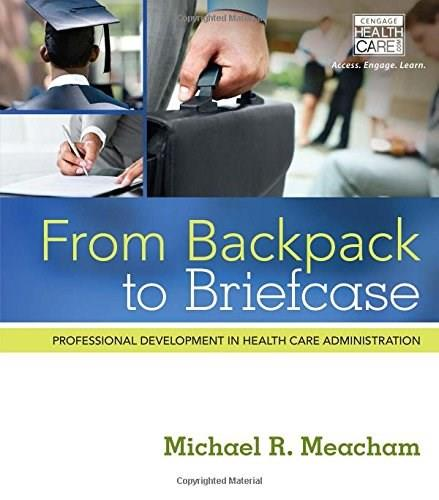 From Backpack to Briefcase: Professional Development in Health Care Administration, by Meacham 9781285084855