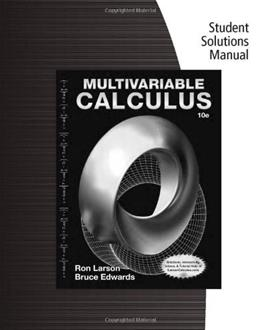 Multivariable Calculus, by Larson, 10th Edition, Solutions Manual 9781285085753